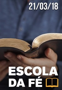 Escola da fé - 21/03/18