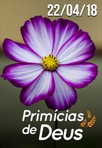Primícias de Deus - 22/04/18