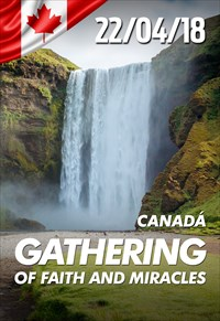 Gathering of faith and miracles - 22/04/18 - Canada