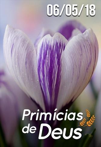 Primícias de Deus - 06/05/18