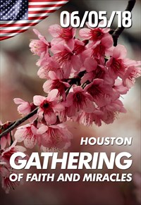 Gathering of Faith and Miracles - 06/05/18 - Houston