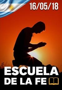 Escuela de la fé - 16/05/18 -  Argentina