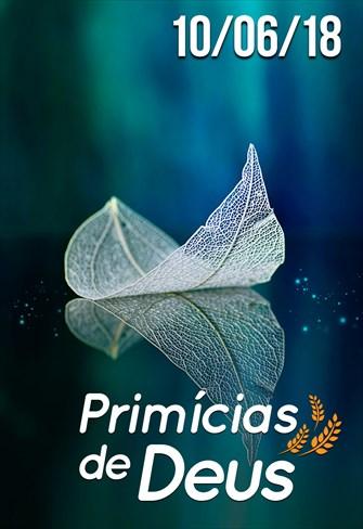 Primícias de Deus - 10/06/18