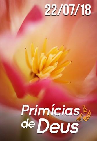 Primícias de Deus - 22/07/18