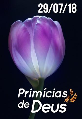 Primícias de Deus - 29/07/18