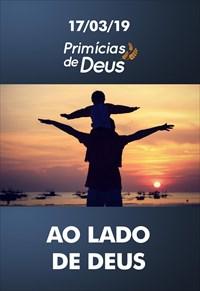 Ao lado de Deus - Primícias de Deus - 17/03/19