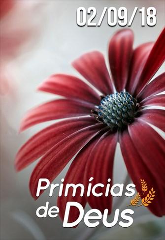 Primícias de Deus - 02/09/18