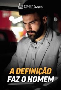 A definição faz o homem - IntelliMen - 21/10/18