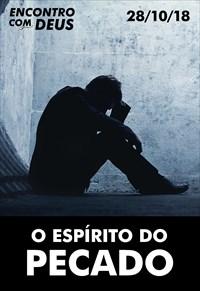 O espírito do pecado - Encontro com Deus - 28/10/18