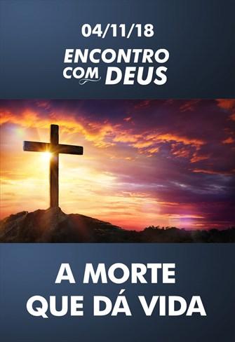 A morte que dá vida - Encontro com Deus - 04/11/18
