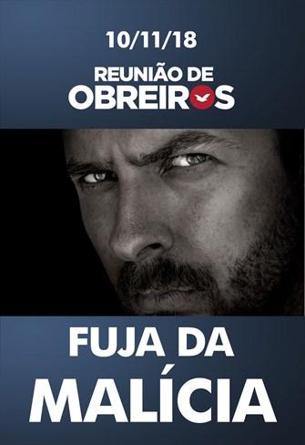 Fuja da malícia - Reunião de obreiros – 10/11/2018