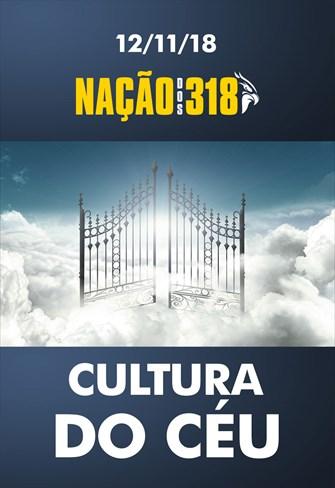Cultura do céu - Nação dos 318 - 12/11/18