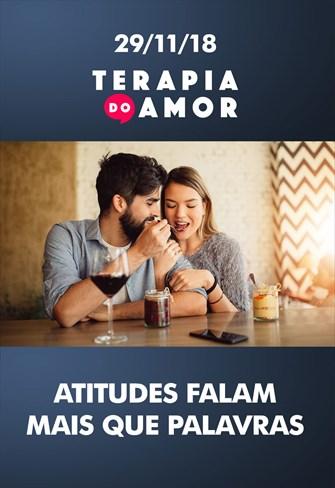 Atitudes falam mais que palavras - Terapia do Amor - 29/11/18
