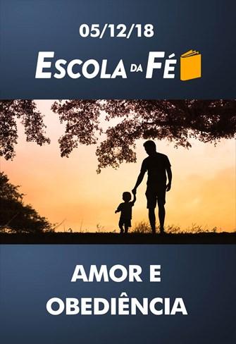 Amor e obediência - Escola da Fé - 05/12/18