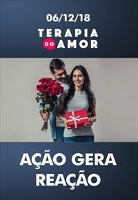 Ação gera reação - Terapia do Amor - 06/12/18