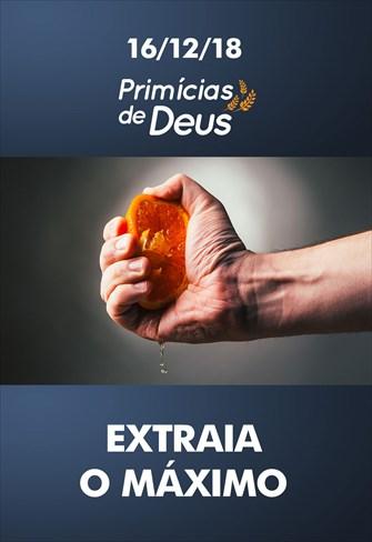 Extraia o máximo - Primícias de Deus - 16/12/18