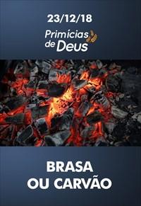 Brasa ou Carvão – Primícias de Deus – 23/12/18