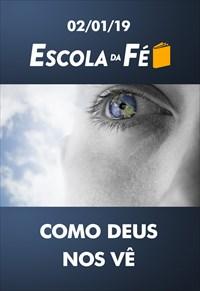 Como Deus nos vê - Escola da Fé - 02/01/19