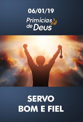 Servo bom e fiel – Primícias de Deus – 06/01/19