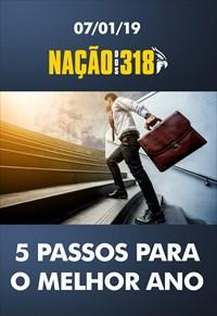 5 passos para o melhor ano - Nação dos 318 - 07/01/19
