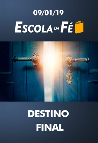 Destino final - Escola da Fé – 09/01/19