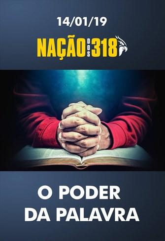 O poder da palavra - Nação dos 318 - 14/01/19