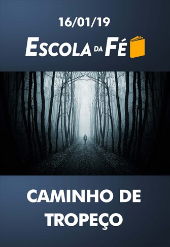 Caminho de tropeço - Escola da Fé - 16/01/19