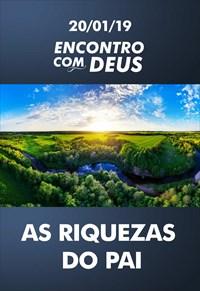 As riquezas do Pai - Encontro com Deus - 20/01/19