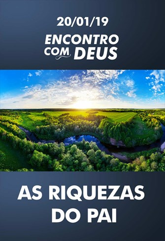 As riquezas do Pai - Encontro com Deus - 20/01/19