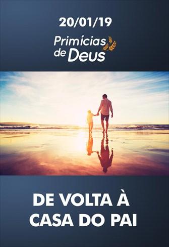 De volta à casa do Pai - Primícias de Deus – 20/01/19