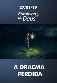A dracma perdida - Primícias de Deus – 27/01/19