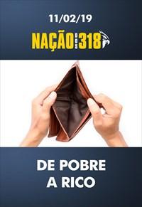 De pobre a rico - Nação dos 318 – 11/02/19