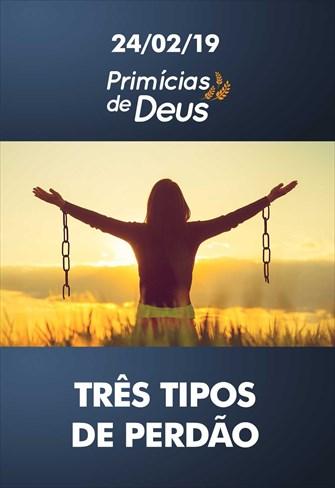 Três tipos de perdão - Primícias de Deus – 24/02/19