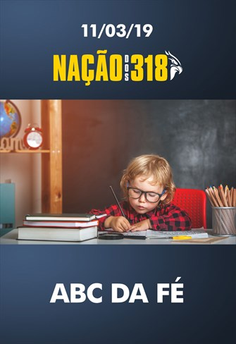 ABC da Fé - Nação dos 318 - 11/03/19