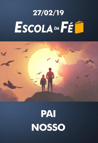 Pai Nosso - Escola da Fé - 27/02/19