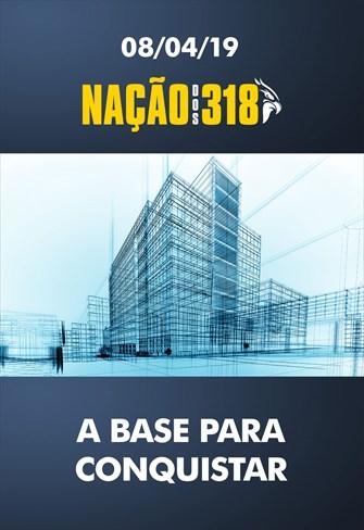 A base para conquistar - Nação dos 318 – 08/04/19