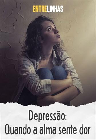 Entrelinhas - Depressão: Quando a alma sente dor