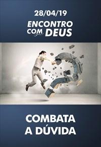 Combata a dúvida - Encontro com Deus - 28/04/19