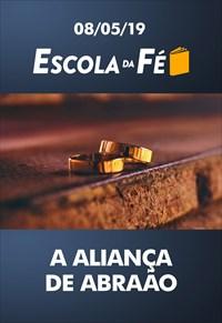 A aliança de Abraão - Escola da fé - 08/05/19