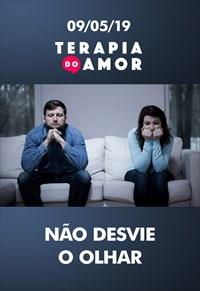 Não desvie o olhar - Terapia do amor - 09/05/19