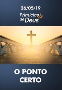O ponto certo - Primícias de Deus – 26/05/19