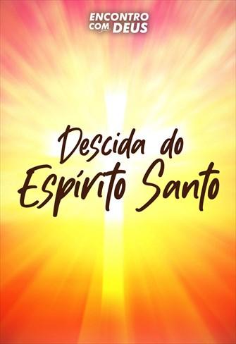 Descida do Espírito Santo - Encontro com Deus - 09/06/19