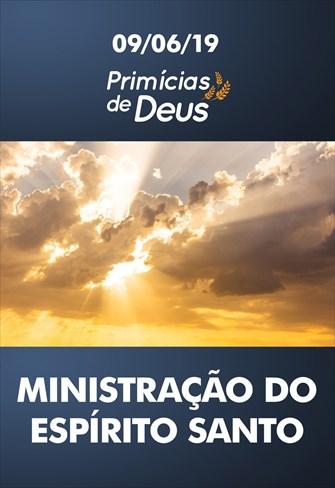 Ministração do Espírito Santo - Primícias de Deus - 09/06/19