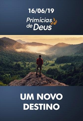 Um novo destino - Primícias de Deus - 16/06/19