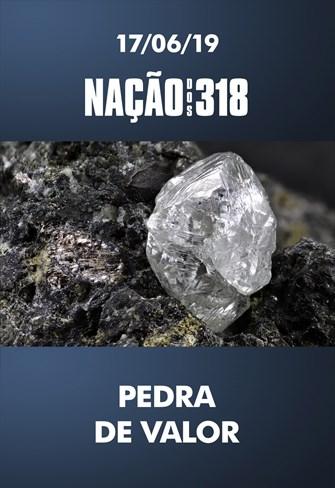 Pedra de valor - Nação dos 318 - 17/06/19