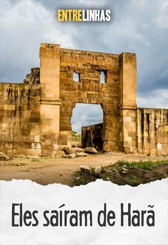 Entrelinhas - Eles saíram de Harã