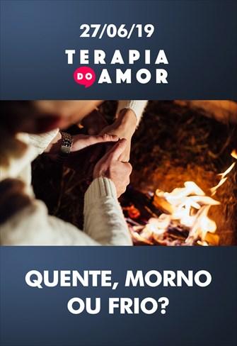 Quente, morno ou frio?- Terapia do Amor - 27/06/19