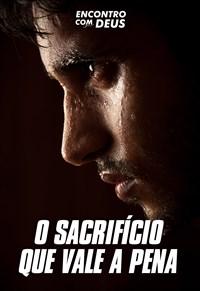 O sacrifício que vale a pena - Encontro com Deus - 30/06/19