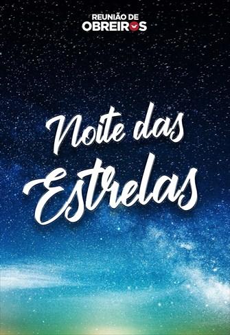 Noite das Estrelas - Reunião de obreiros - 06/07/19