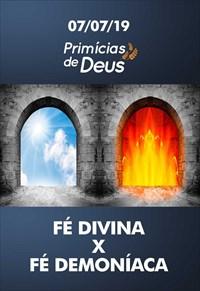 Fé Divina x Fé diabólica - Primícias de Deus - 07/07/19